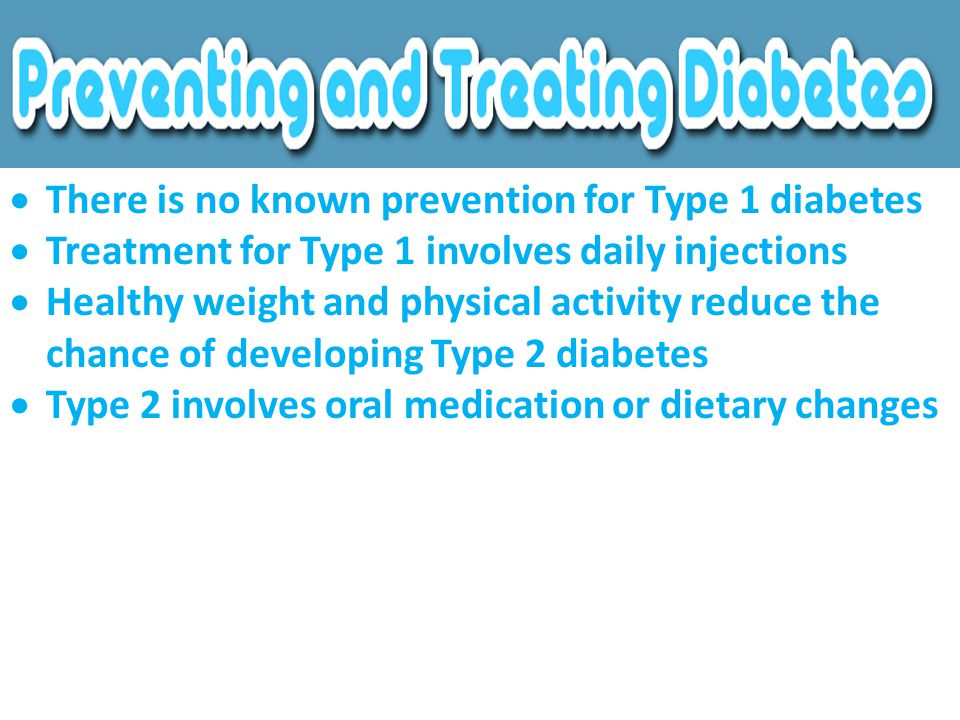 There is no known prevention for Type 1 diabetes