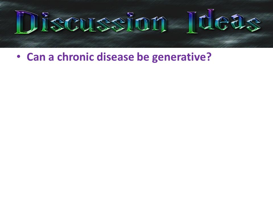 Can a chronic disease be generative