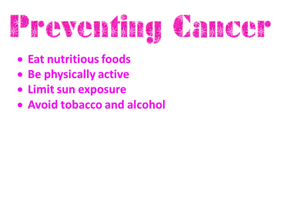 Eat nutritious foods Be physically active Limit sun exposure Avoid tobacco and alcohol