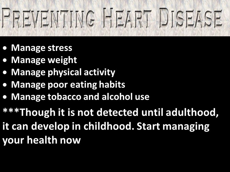 Manage stress Manage weight. Manage physical activity. Manage poor eating habits. Manage tobacco and alcohol use.