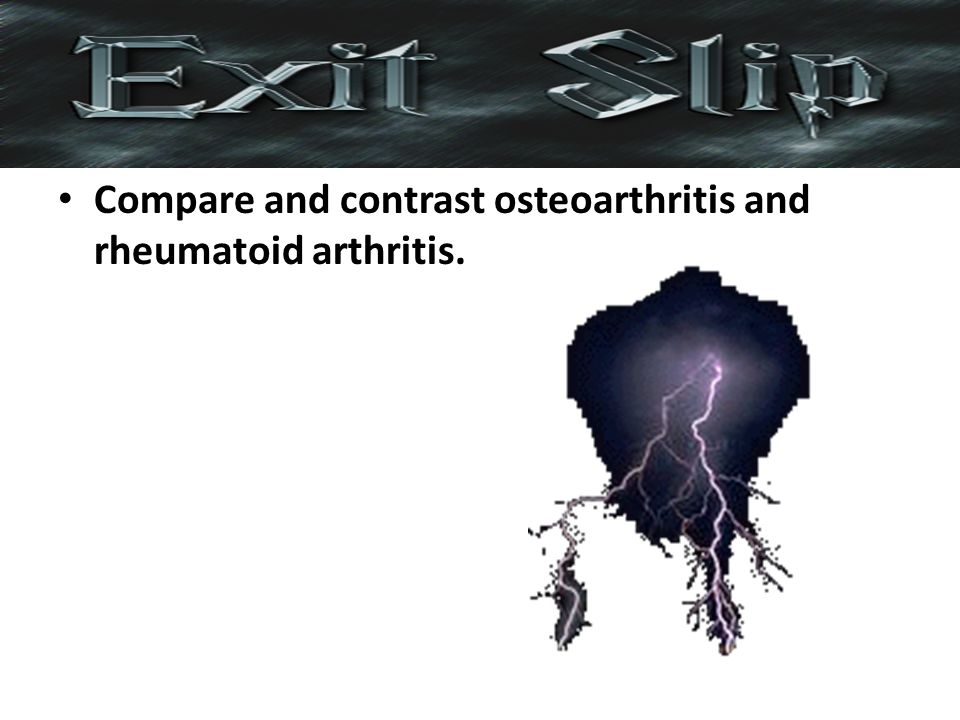 Compare and contrast osteoarthritis and rheumatoid arthritis.