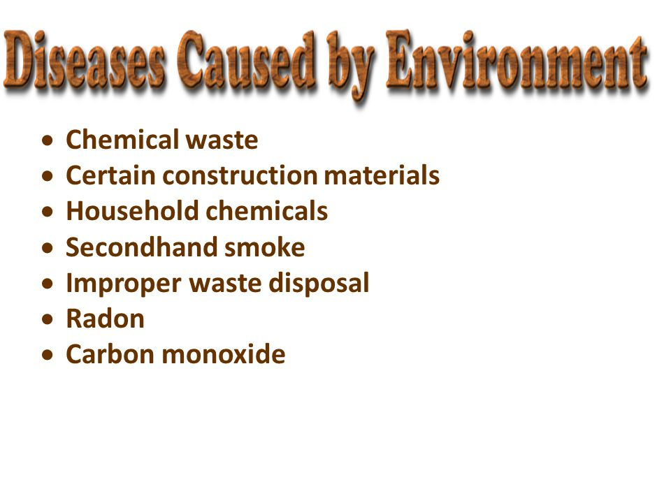 Chemical waste Certain construction materials. Household chemicals. Secondhand smoke. Improper waste disposal.