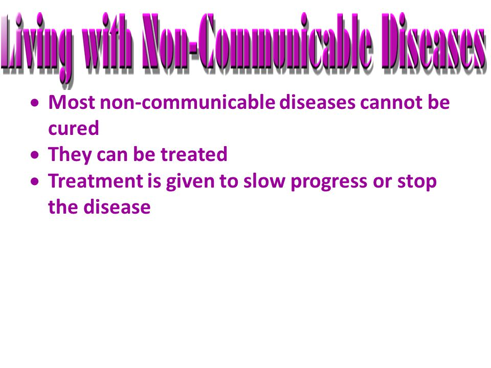 Most non-communicable diseases cannot be cured