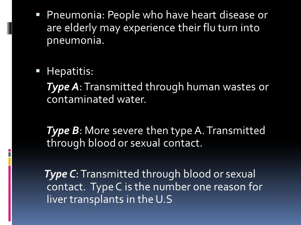 Pneumonia: People who have heart disease or are elderly may experience their flu turn into pneumonia.