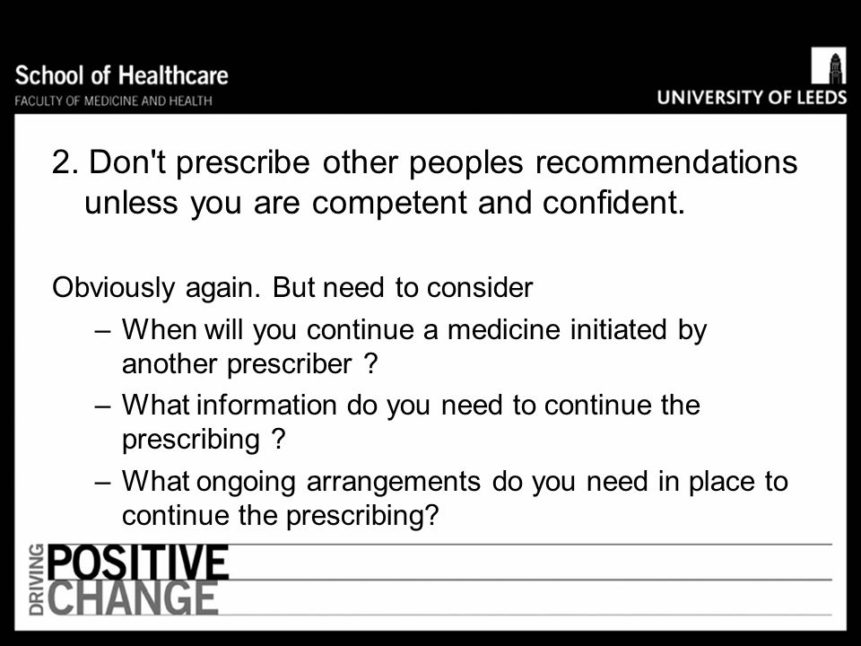 2. Don t prescribe other peoples recommendations unless you are competent and confident.