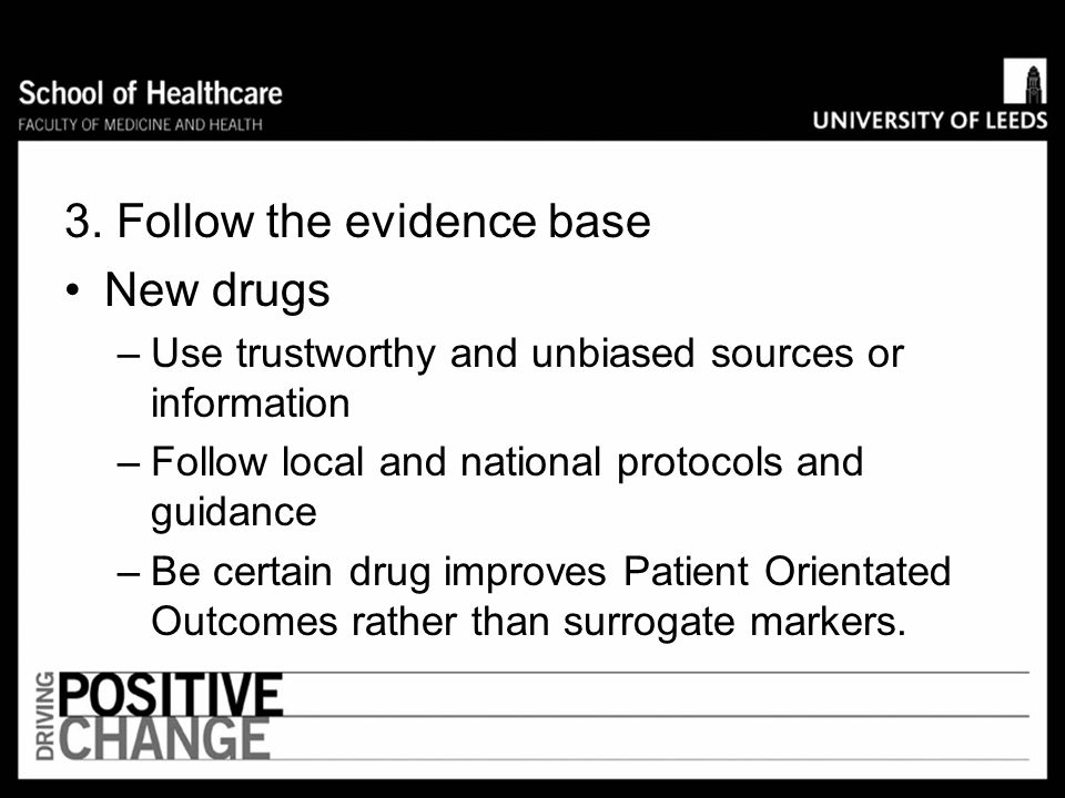 3. Follow the evidence base New drugs