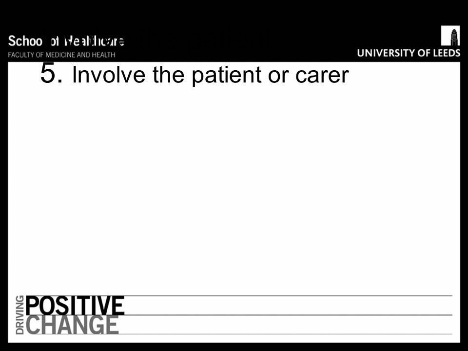 Involve the patient 5. Involve the patient or carer