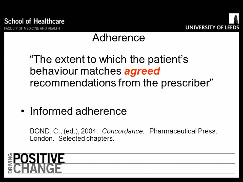 Adherence The extent to which the patient's behaviour matches agreed recommendations from the prescriber