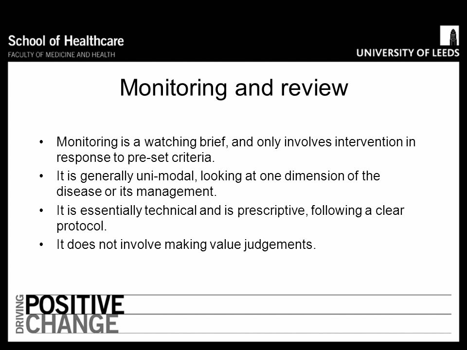 Monitoring and review Monitoring is a watching brief, and only involves intervention in response to pre-set criteria.
