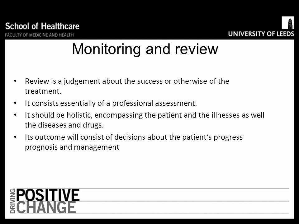 Monitoring and review Review is a judgement about the success or otherwise of the treatment. It consists essentially of a professional assessment.