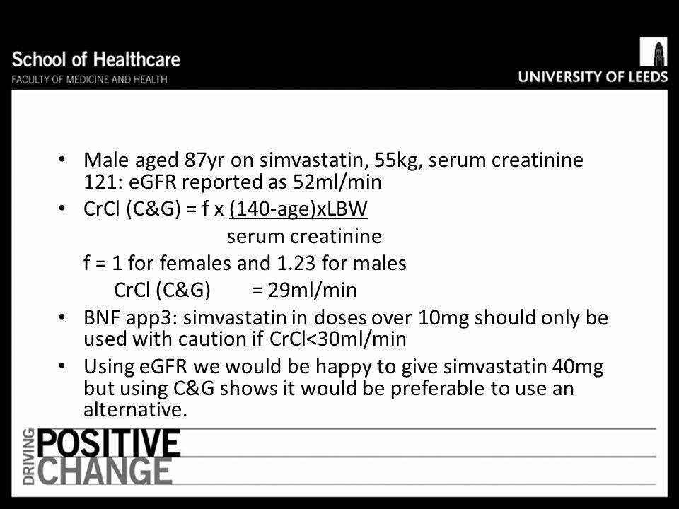 Male aged 87yr on simvastatin, 55kg, serum creatinine 121: eGFR reported as 52ml/min