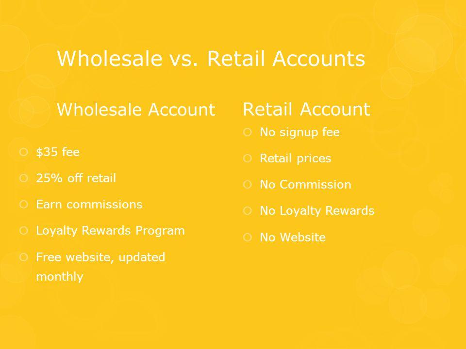 Wholesale vs. Retail Accounts