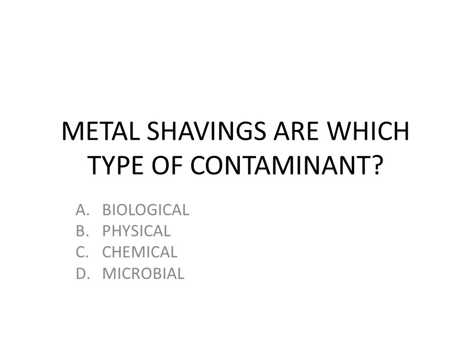 METAL SHAVINGS ARE WHICH TYPE OF CONTAMINANT