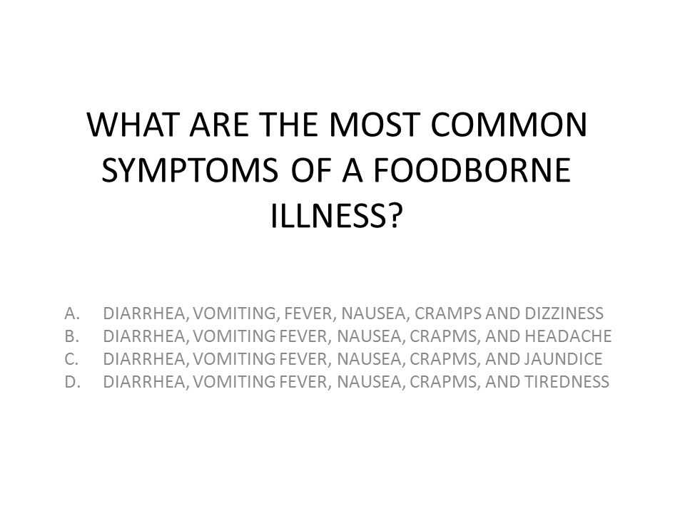WHAT ARE THE MOST COMMON SYMPTOMS OF A FOODBORNE ILLNESS
