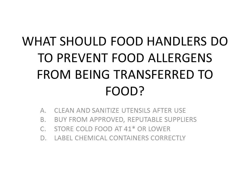 WHAT SHOULD FOOD HANDLERS DO TO PREVENT FOOD ALLERGENS FROM BEING TRANSFERRED TO FOOD
