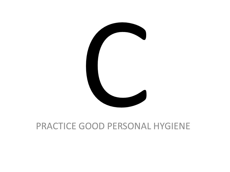 PRACTICE GOOD PERSONAL HYGIENE