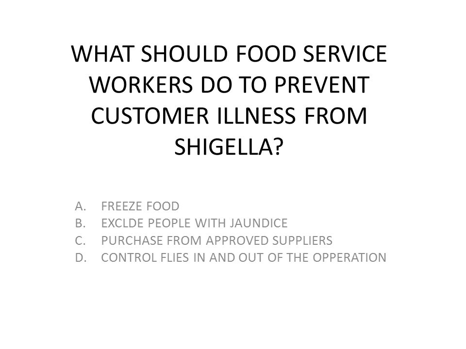 WHAT SHOULD FOOD SERVICE WORKERS DO TO PREVENT CUSTOMER ILLNESS FROM SHIGELLA