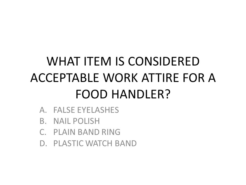 WHAT ITEM IS CONSIDERED ACCEPTABLE WORK ATTIRE FOR A FOOD HANDLER