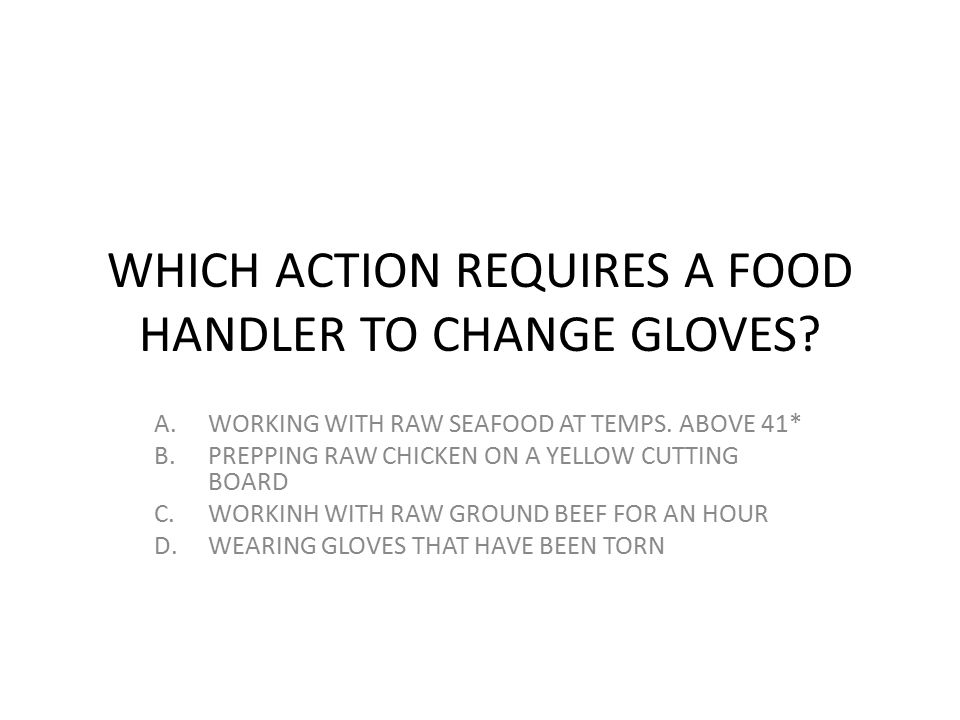 WHICH ACTION REQUIRES A FOOD HANDLER TO CHANGE GLOVES