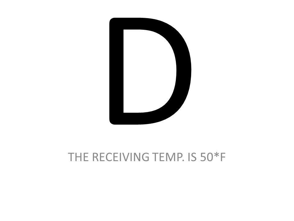 THE RECEIVING TEMP. IS 50*F