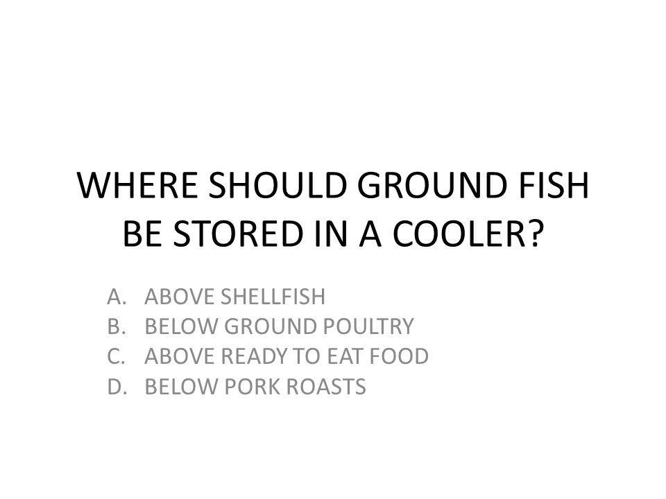 WHERE SHOULD GROUND FISH BE STORED IN A COOLER