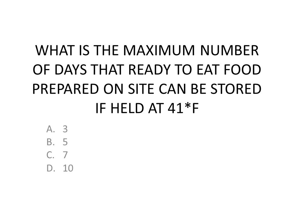WHAT IS THE MAXIMUM NUMBER OF DAYS THAT READY TO EAT FOOD PREPARED ON SITE CAN BE STORED IF HELD AT 41*F