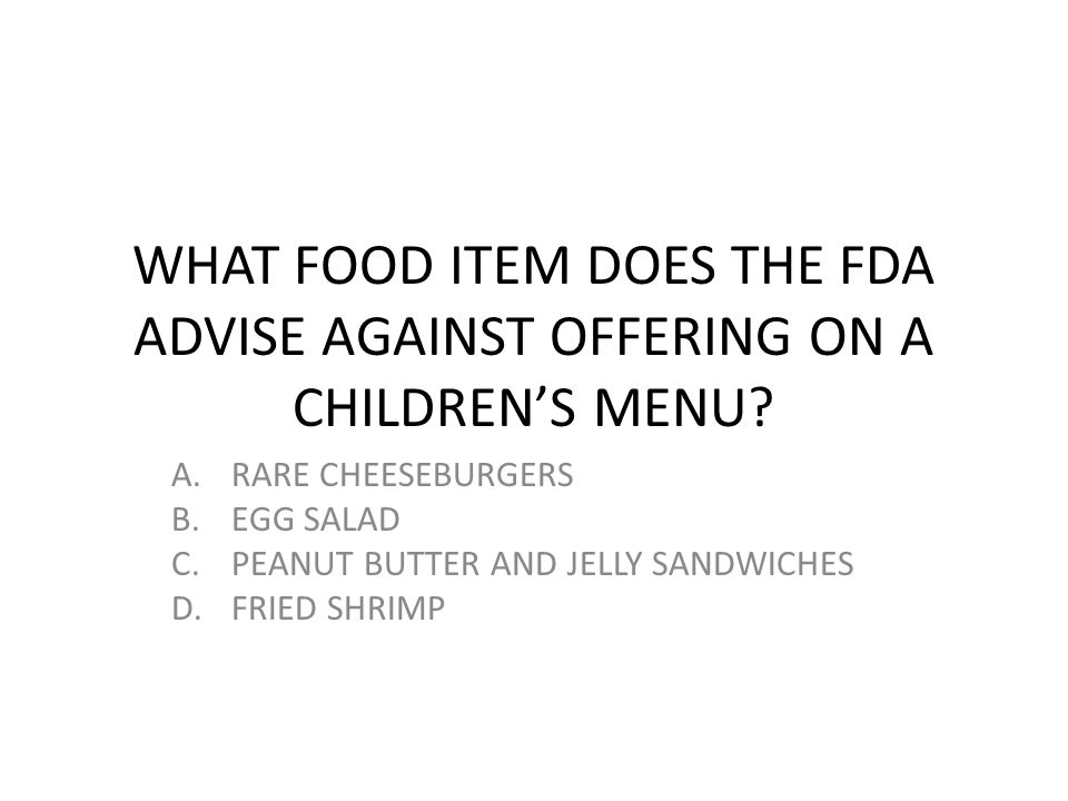 WHAT FOOD ITEM DOES THE FDA ADVISE AGAINST OFFERING ON A CHILDREN'S MENU