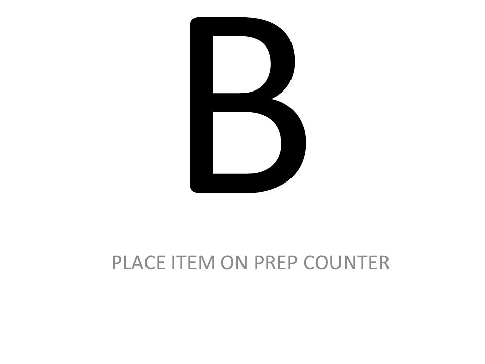 PLACE ITEM ON PREP COUNTER