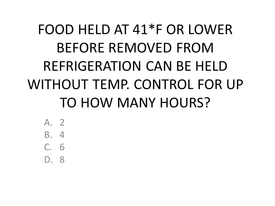 FOOD HELD AT 41*F OR LOWER BEFORE REMOVED FROM REFRIGERATION CAN BE HELD WITHOUT TEMP. CONTROL FOR UP TO HOW MANY HOURS