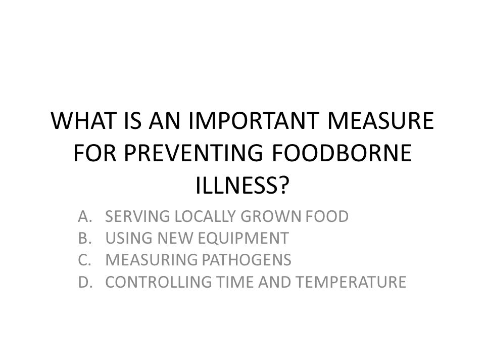 WHAT IS AN IMPORTANT MEASURE FOR PREVENTING FOODBORNE ILLNESS