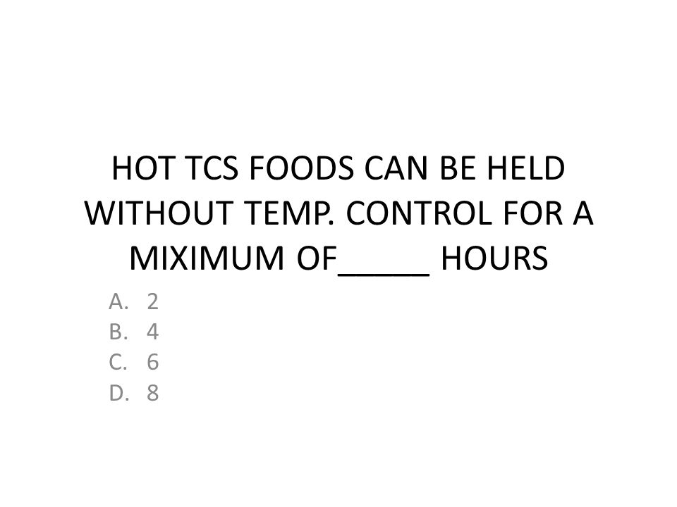 HOT TCS FOODS CAN BE HELD WITHOUT TEMP
