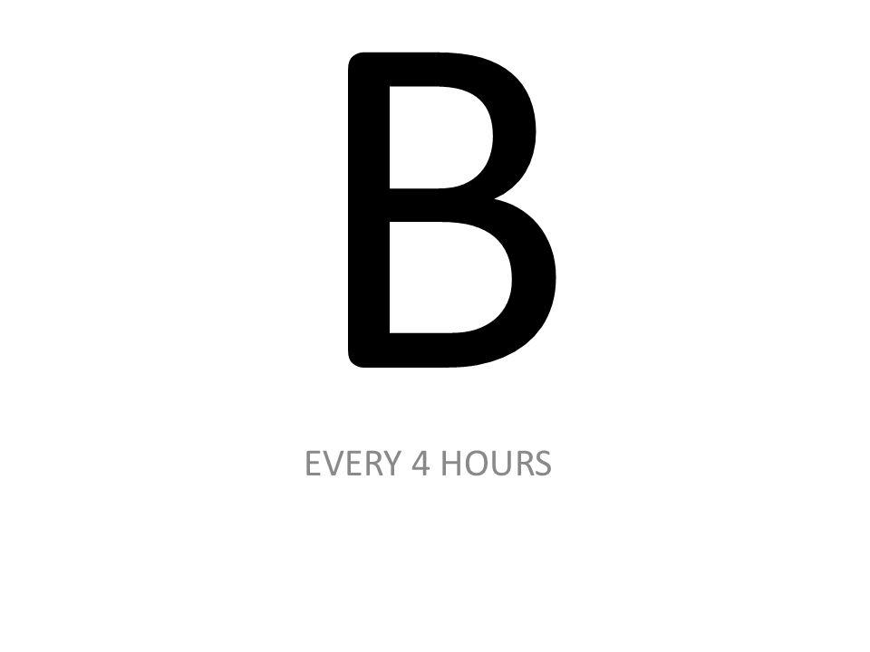 B EVERY 4 HOURS