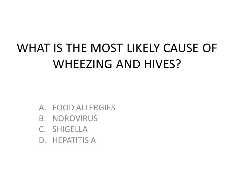 WHAT IS THE MOST LIKELY CAUSE OF WHEEZING AND HIVES