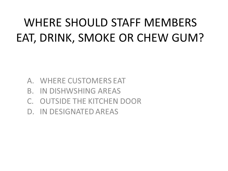 WHERE SHOULD STAFF MEMBERS EAT, DRINK, SMOKE OR CHEW GUM