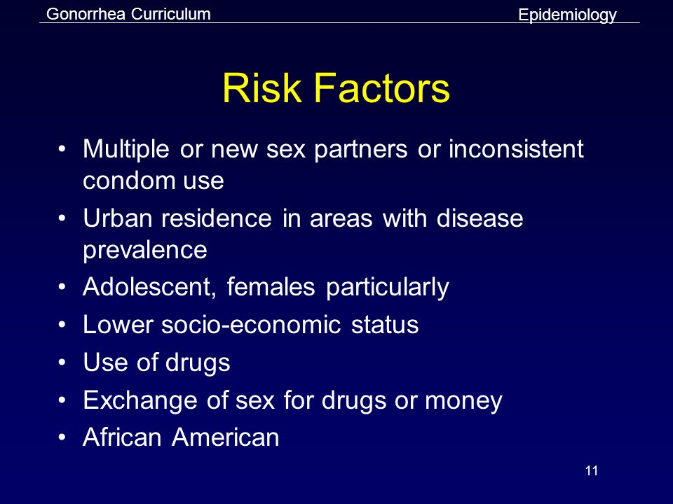 Risk Factors Multiple or new sex partners or inconsistent condom use