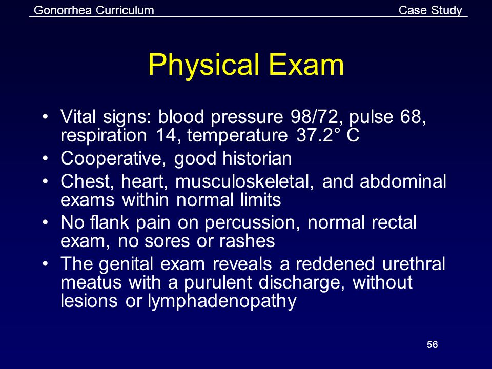 Case Study Physical Exam. Vital signs: blood pressure 98/72, pulse 68, respiration 14, temperature 37.2° C.