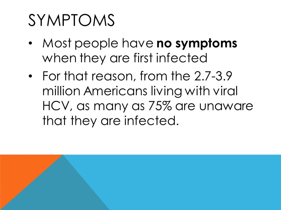 Symptoms Most people have no symptoms when they are first infected
