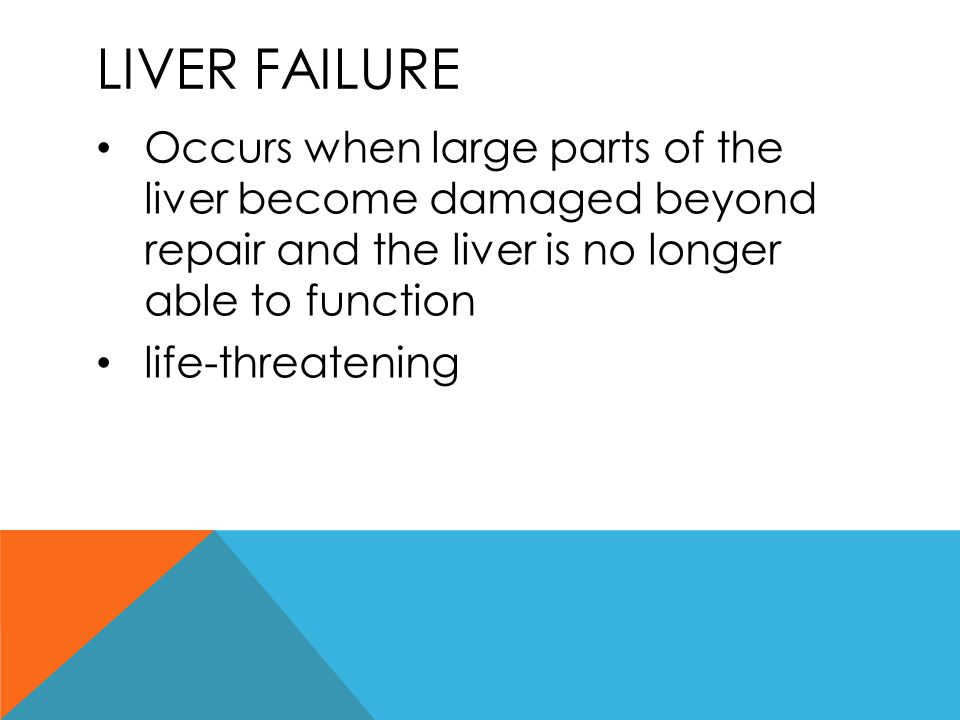 Liver failure Occurs when large parts of the liver become damaged beyond repair and the liver is no longer able to function.