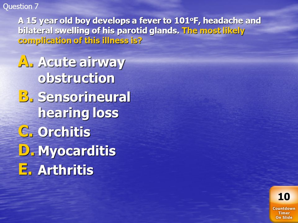Acute airway obstruction Sensorineural hearing loss Orchitis