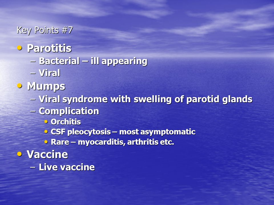 Parotitis Mumps Vaccine Key Points #7 Bacterial – ill appearing Viral