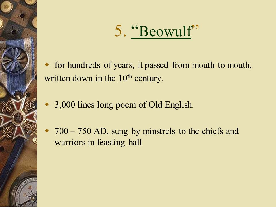 5. Beowulf for hundreds of years, it passed from mouth to mouth,