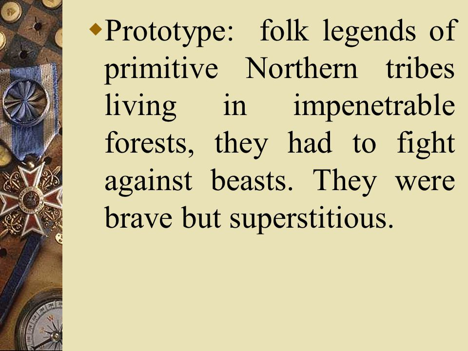 Prototype: folk legends of primitive Northern tribes living in impenetrable forests, they had to fight against beasts.