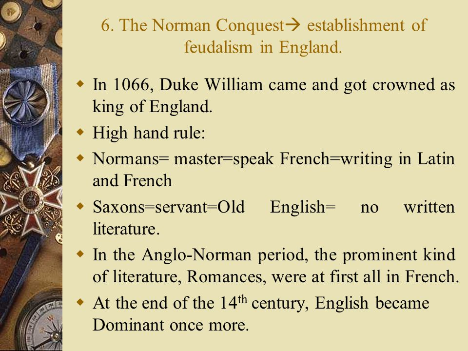 6. The Norman Conquest establishment of feudalism in England.