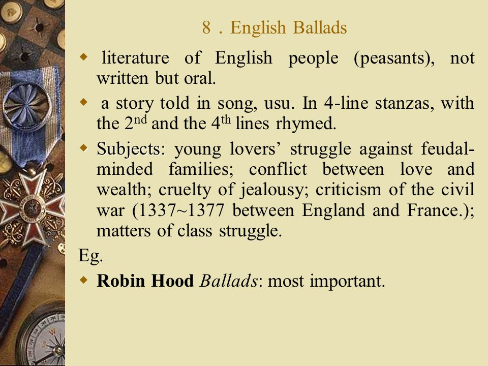 8.English Ballads literature of English people (peasants), not written but oral.