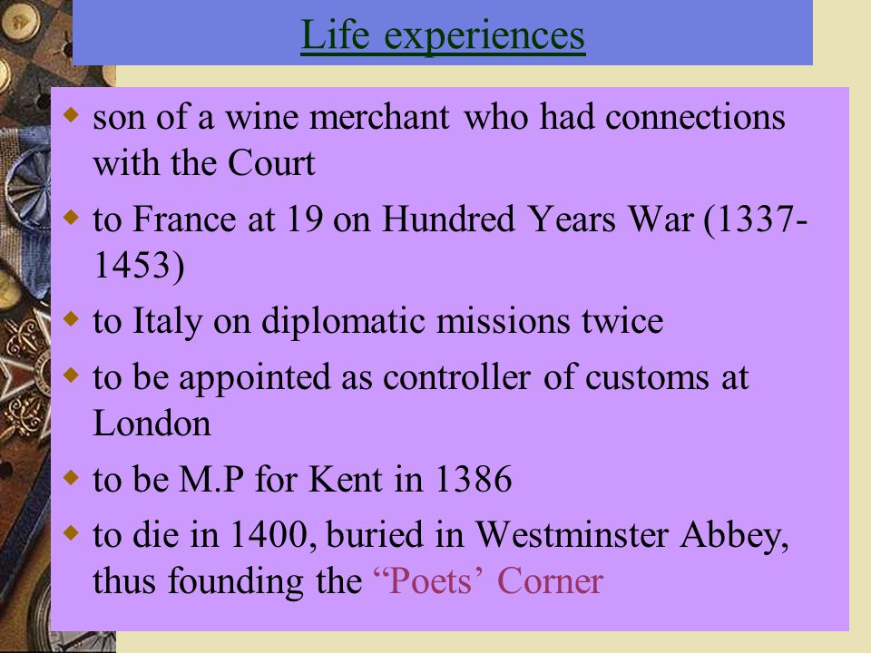 Life experiences son of a wine merchant who had connections with the Court. to France at 19 on Hundred Years War (1337-1453)