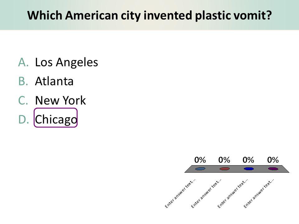 Which American city invented plastic vomit