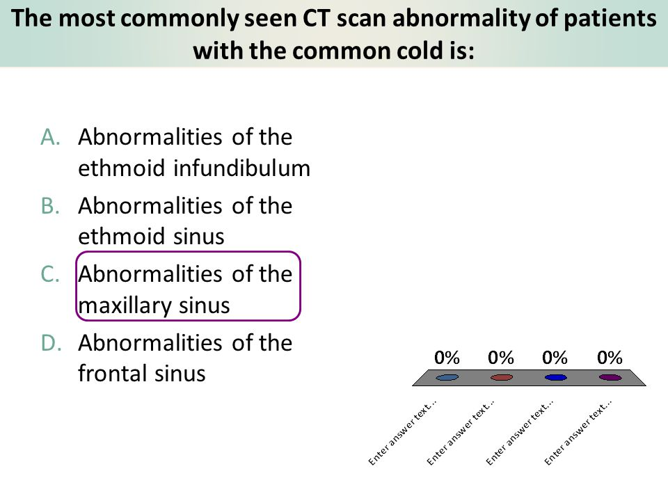 The most commonly seen CT scan abnormality of patients with the common cold is: