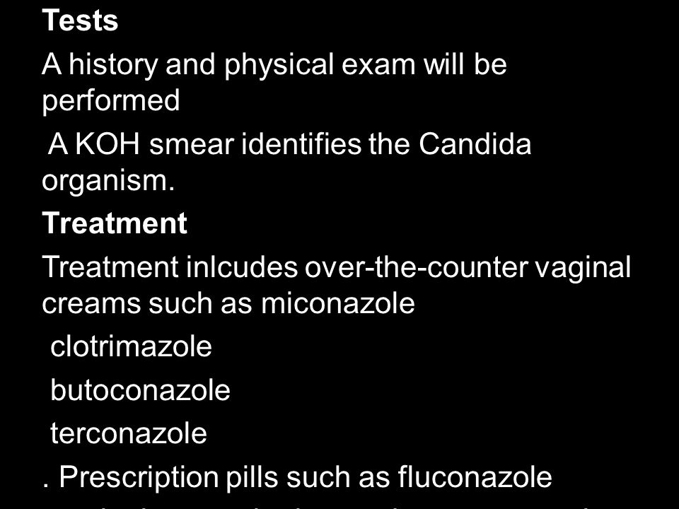 Tests A history and physical exam will be performed A KOH smear identifies the Candida organism.