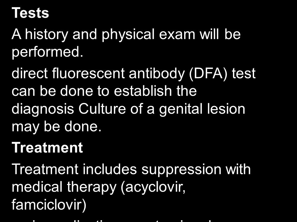 Tests A history and physical exam will be performed