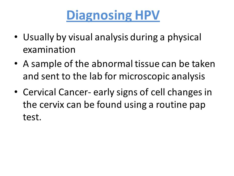 Diagnosing HPV Usually by visual analysis during a physical examination.
